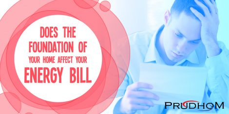 Does The Foundation Of Your Home Affect Your Energy Bill