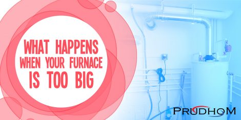 What Happens When Your Furnace Is Too Big?